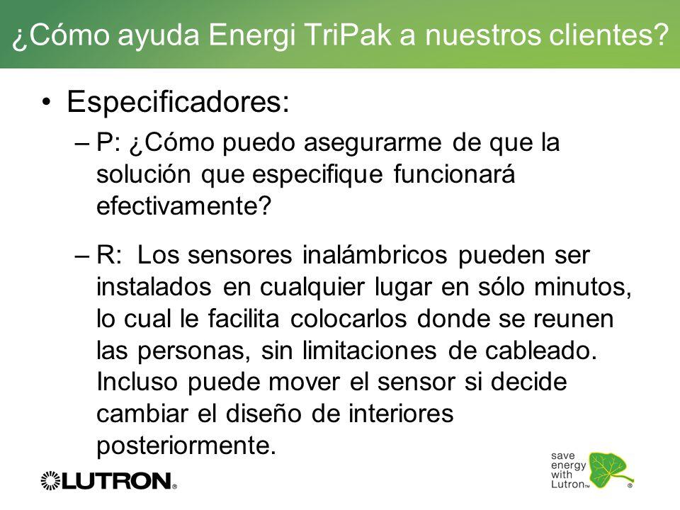 ¿Cómo ayuda Energi TriPak a nuestros clientes? Especificadores: –P: ¿Cómo puedo asegurarme de que la solución que especifique funcionará efectivamente