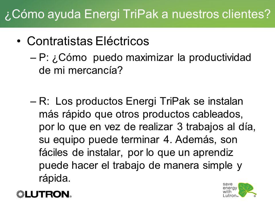 Contratistas Eléctricos –P: ¿Cómo puedo maximizar la productividad de mi mercancía? –R: Los productos Energi TriPak se instalan más rápido que otros p