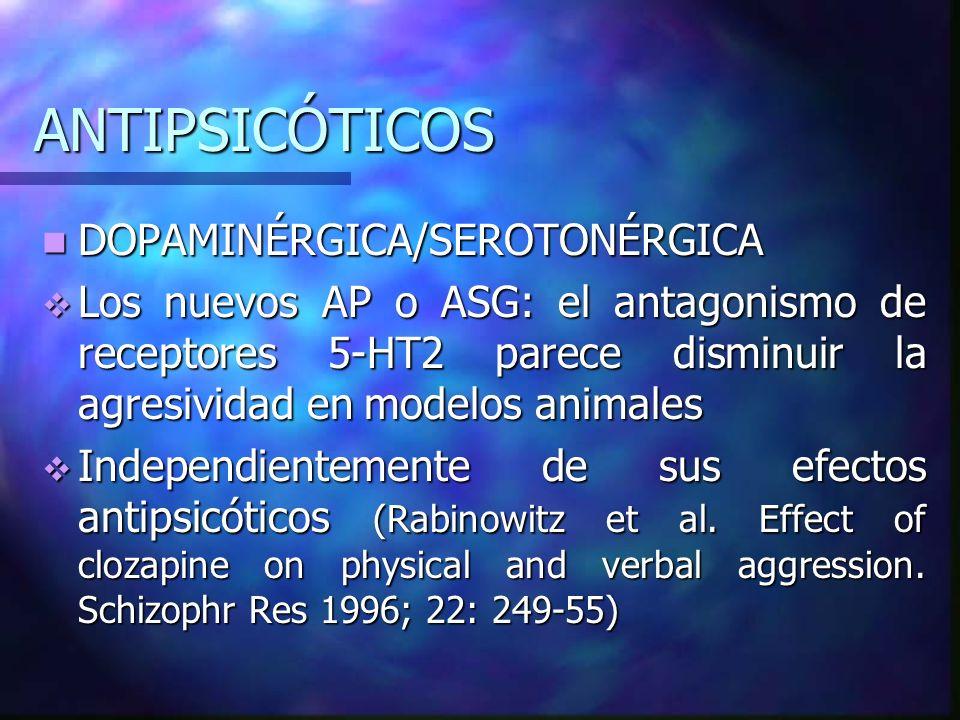 ANTIPSICÓTICOS DOPAMINÉRGICA/SEROTONÉRGICA DOPAMINÉRGICA/SEROTONÉRGICA Los nuevos AP o ASG: el antagonismo de receptores 5-HT2 parece disminuir la agr