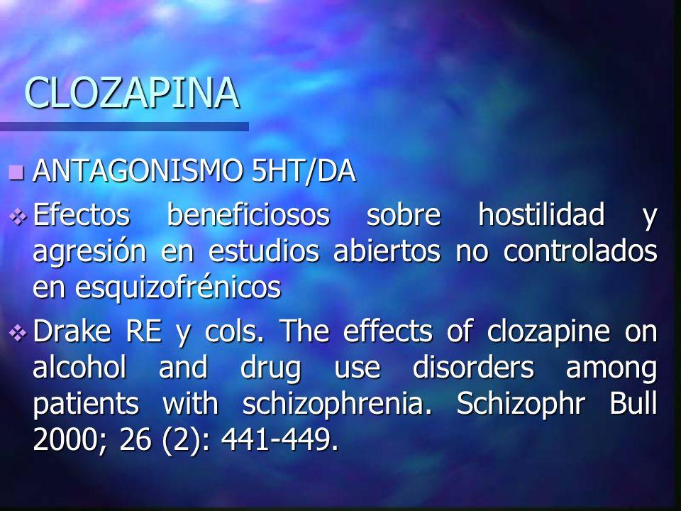 CLOZAPINA ANTAGONISMO 5HT/DA ANTAGONISMO 5HT/DA Efectos beneficiosos sobre hostilidad y agresión en estudios abiertos no controlados en esquizofrénico