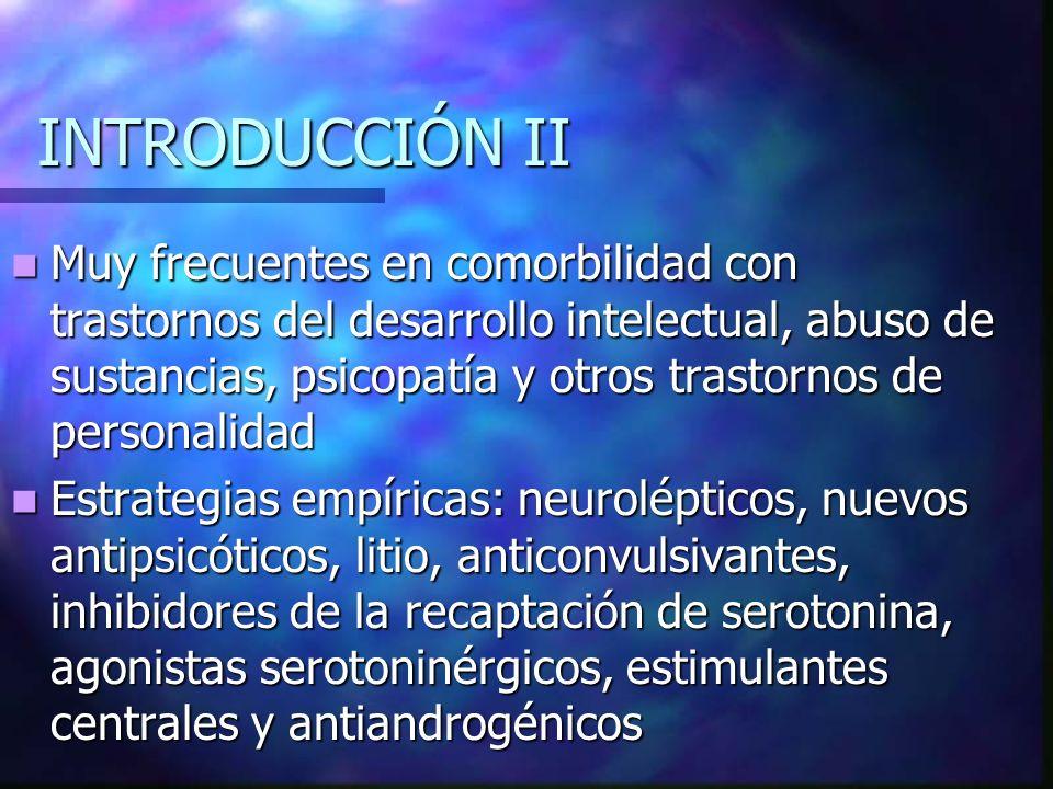 INTRODUCCIÓN II Muy frecuentes en comorbilidad con trastornos del desarrollo intelectual, abuso de sustancias, psicopatía y otros trastornos de person