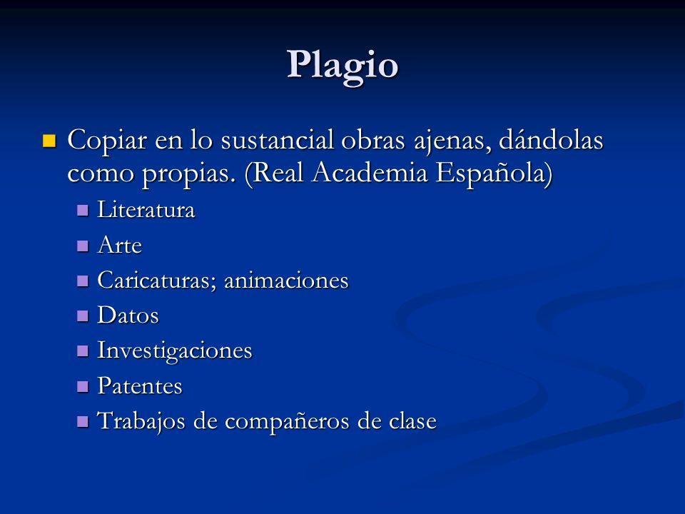 Plagio Copiar en lo sustancial obras ajenas, dándolas como propias. (Real Academia Española) Copiar en lo sustancial obras ajenas, dándolas como propi
