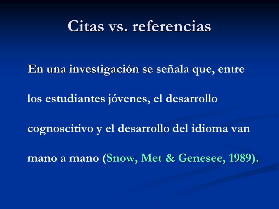 Citas vs. referencias En una investigación se Snow, Met & Genesee, 1989). En una investigación se señala que, entre los estudiantes jóvenes, el desarr