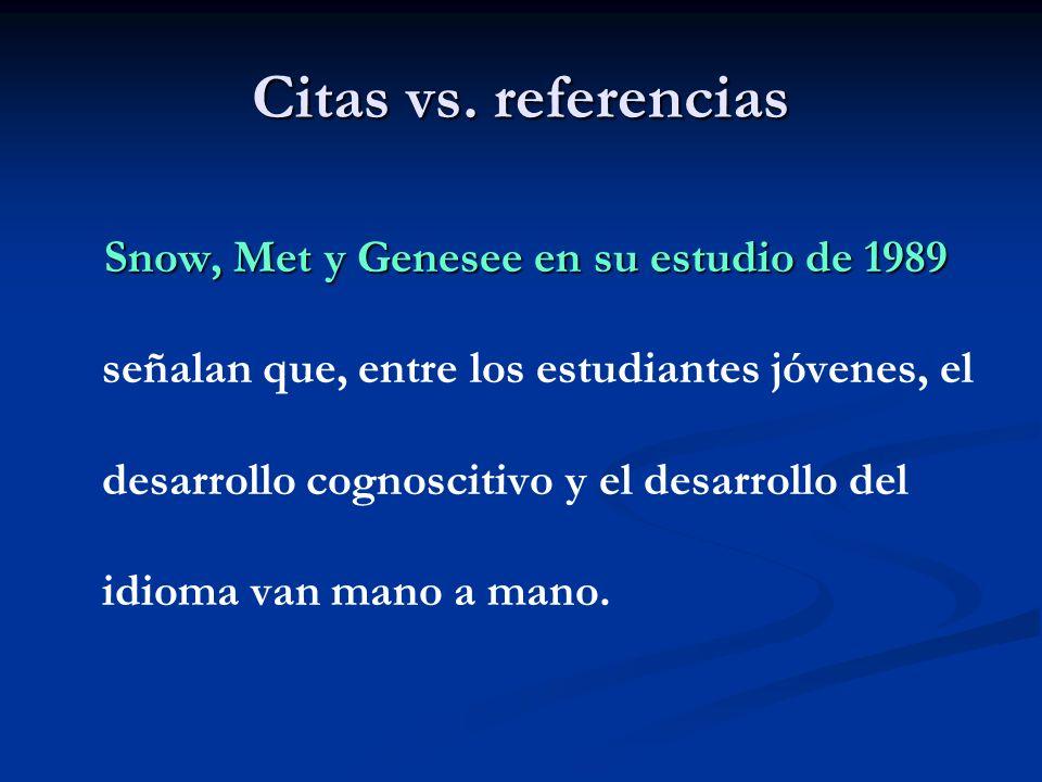 Citas vs. referencias Snow, Met y Genesee en su estudio de 1989 Snow, Met y Genesee en su estudio de 1989 señalan que, entre los estudiantes jóvenes,