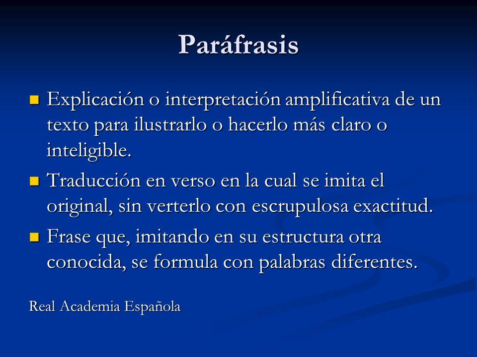 Paráfrasis Explicación o interpretación amplificativa de un texto para ilustrarlo o hacerlo más claro o inteligible. Explicación o interpretación ampl