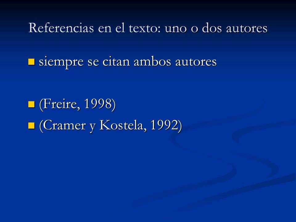 uno o dos autores Referencias en el texto: uno o dos autores siempre se citan ambos autores siempre se citan ambos autores (Freire, 1998) (Freire, 199