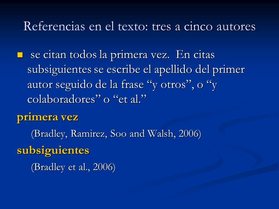 tres a cinco autores Referencias en el texto: tres a cinco autores se citan todos la primera vez. En citas subsiguientes se escribe el apellido del pr