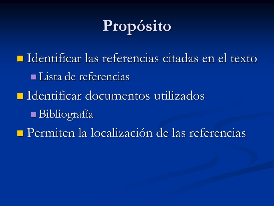 Propósito Identificar las referencias citadas en el texto Identificar las referencias citadas en el texto Lista de referencias Lista de referencias Id