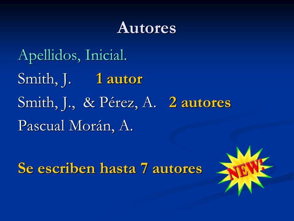 Autores Apellidos, Inicial. Smith, J. 1 autor Smith, J., & Pérez, A. 2 autores Pascual Morán, A. Se escriben hasta 7 autores