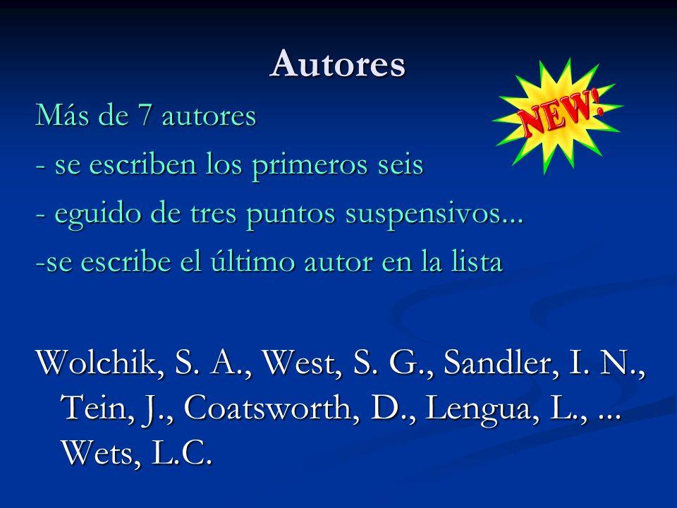 Autores Más de 7 autores - se escriben los primeros seis - eguido de tres puntos suspensivos... -se escribe el último autor en la lista Wolchik, S. A.