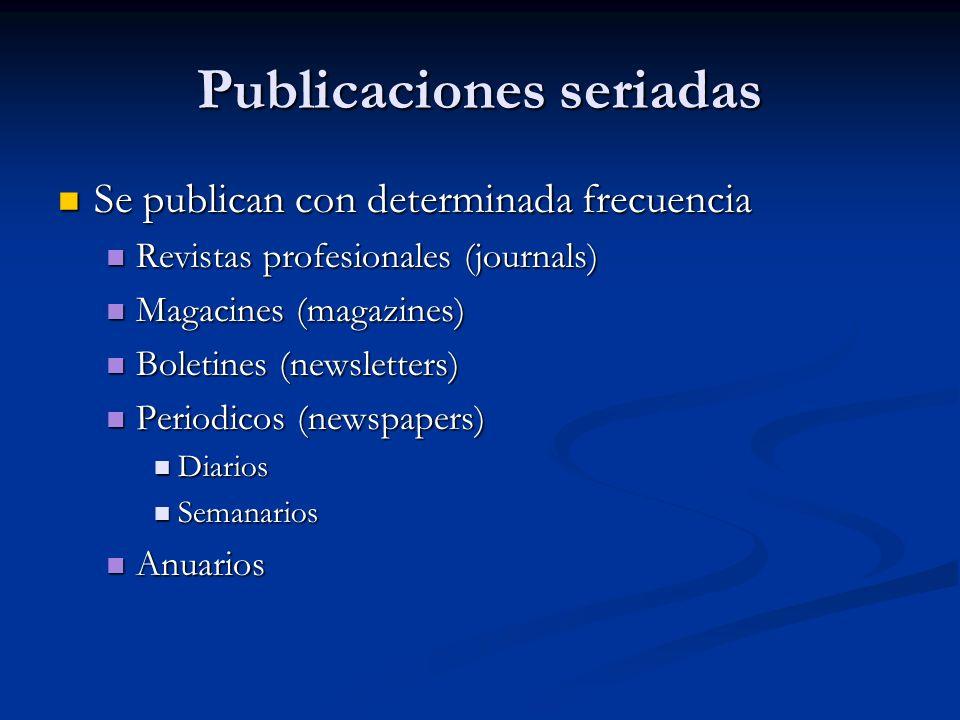 Publicaciones seriadas Se publican con determinada frecuencia Se publican con determinada frecuencia Revistas profesionales (journals) Revistas profes