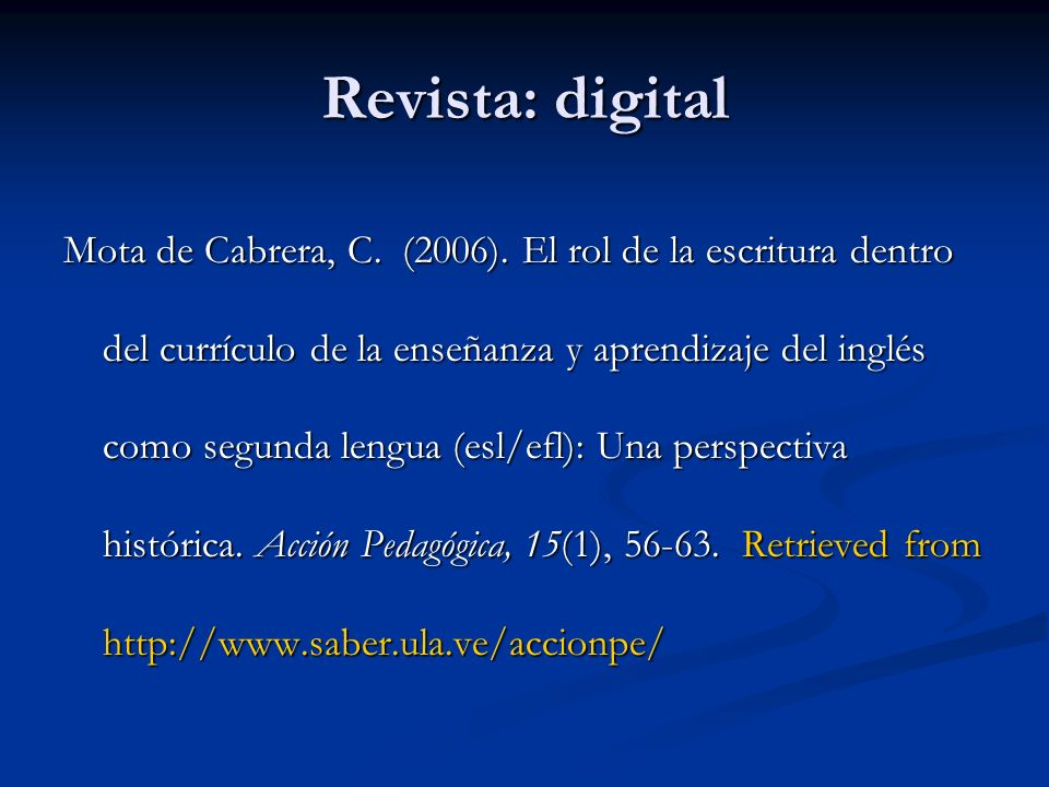 Revista: digital Mota de Cabrera, C. (2006). El rol de la escritura dentro del currículo de la enseñanza y aprendizaje del inglés como segunda lengua