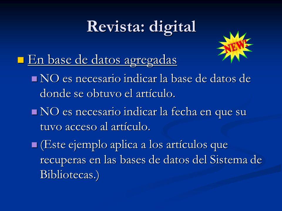 Revista: digital En base de datos agregadas En base de datos agregadas NO es necesario indicar la base de datos de donde se obtuvo el artículo. NO es