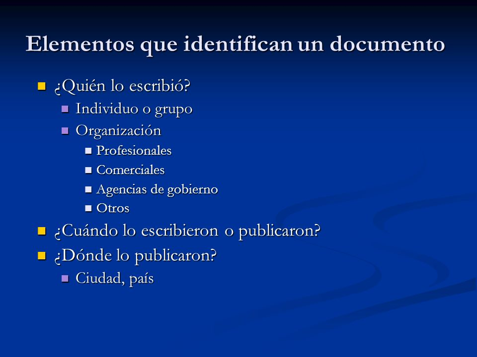 Elementos que identifican un documento ¿Quién lo escribió? ¿Quién lo escribió? Individuo o grupo Individuo o grupo Organización Organización Profesion