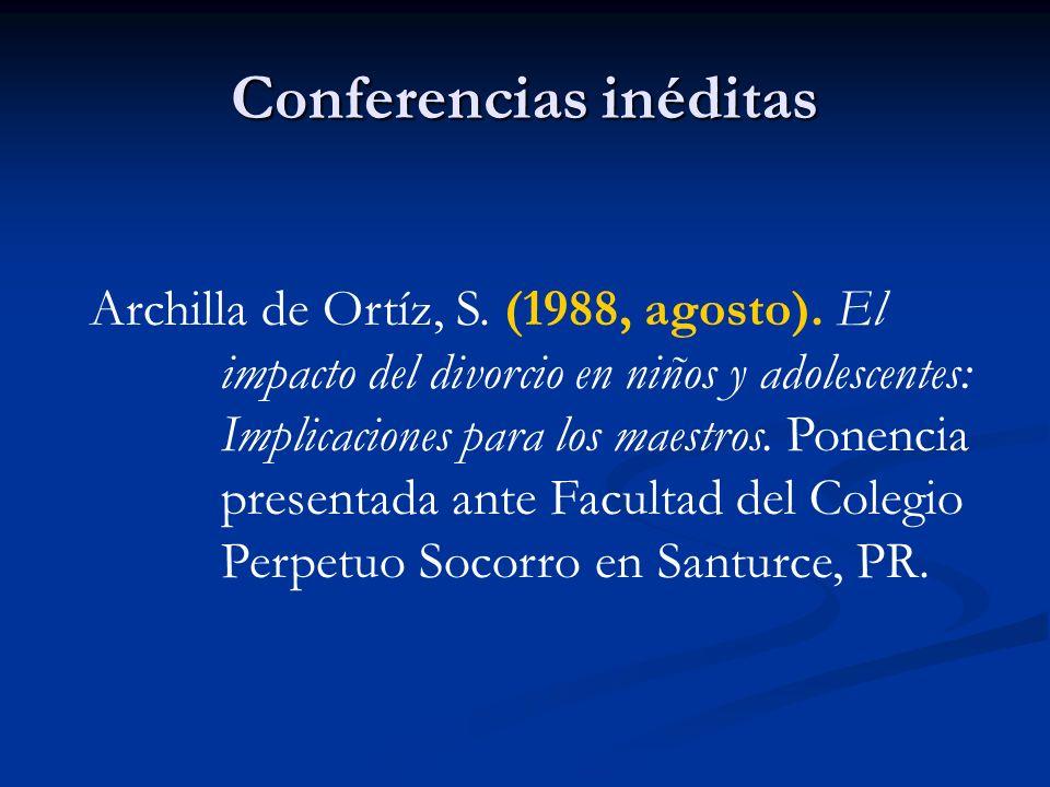 Conferencias inéditas Archilla de Ortíz, S. (1988, agosto). El impacto del divorcio en niños y adolescentes: Implicaciones para los maestros. Ponencia