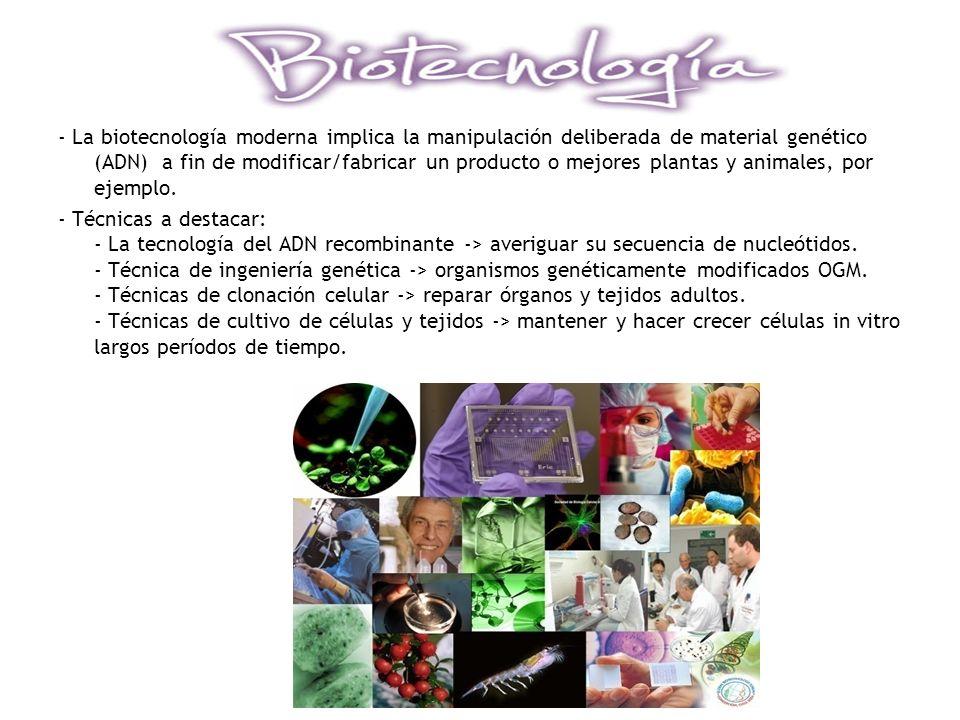 - La biotecnología moderna implica la manipulación deliberada de material genético (ADN) a fin de modificar/fabricar un producto o mejores plantas y a