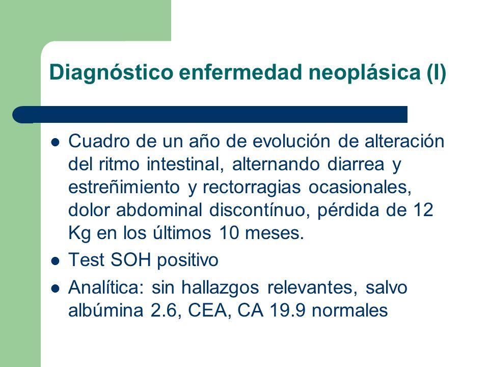 Diagnóstico enfermedad neoplásica (II) Enema opaco: neoplasia de sigma distal Colonoscopia: LOE desde 10 a 18 cm, estenosante, necrótica, suboclusiva.