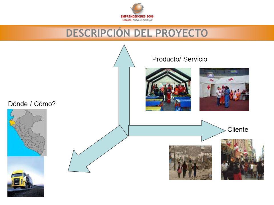 DESCRIPCIÓN DEL PROYECTO Producto/ Servicio Dónde / Cómo? Cliente