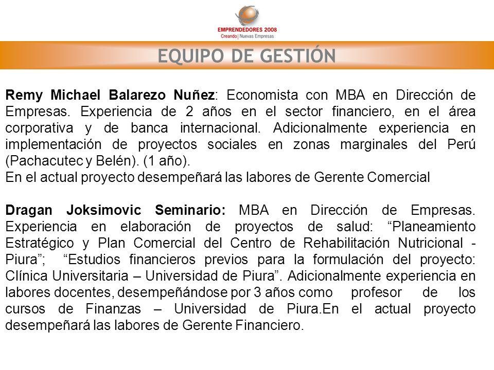 EQUIPO DE GESTIÓN Remy Michael Balarezo Nuñez: Economista con MBA en Dirección de Empresas. Experiencia de 2 años en el sector financiero, en el área