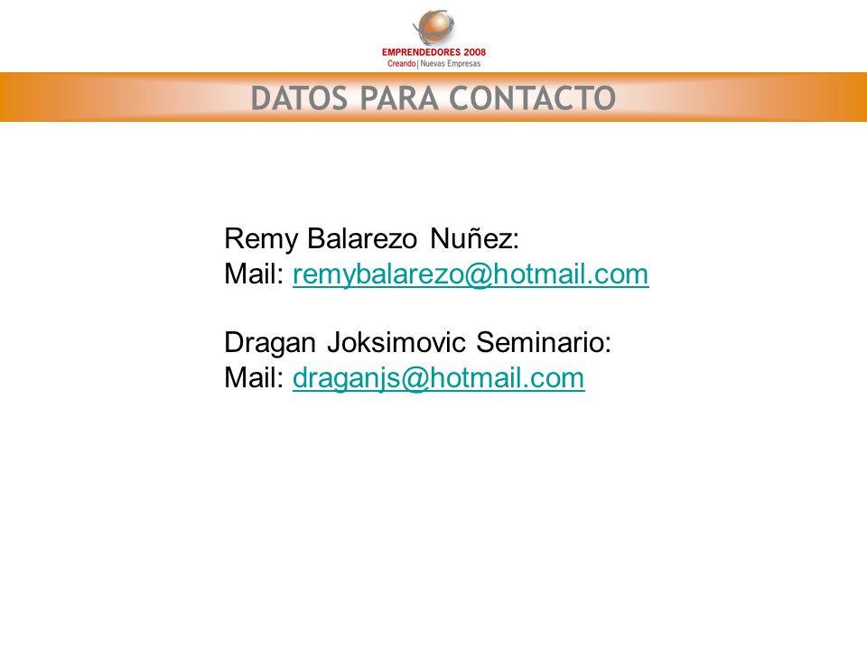 DATOS PARA CONTACTO Remy Balarezo Nuñez: Mail: remybalarezo@hotmail.comremybalarezo@hotmail.com Dragan Joksimovic Seminario: Mail: draganjs@hotmail.co