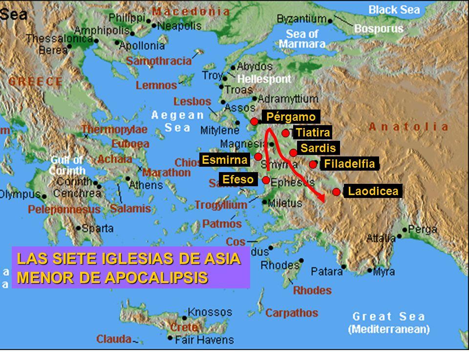 Laodicea Filadelfia Sardis Tiatira Pérgamo Esmirna Efeso LAS SIETE IGLESIAS DE ASIA MENOR DE APOCALIPSIS