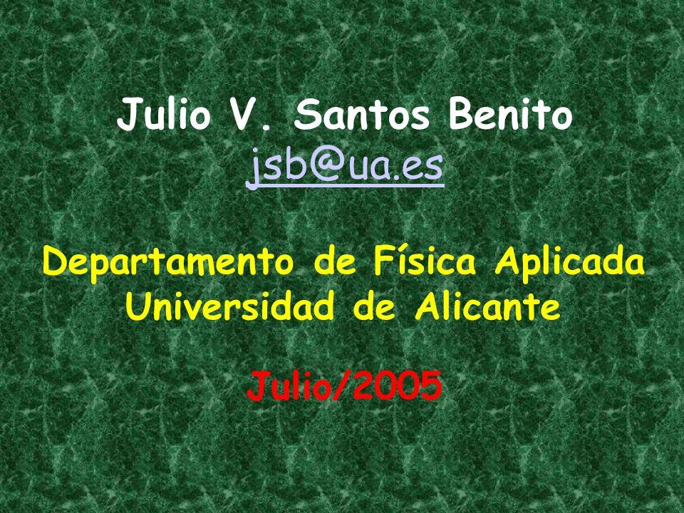 Julio V. Santos Benito jsb@ua.es jsb@ua.es Departamento de Física Aplicada Universidad de Alicante Julio/2005