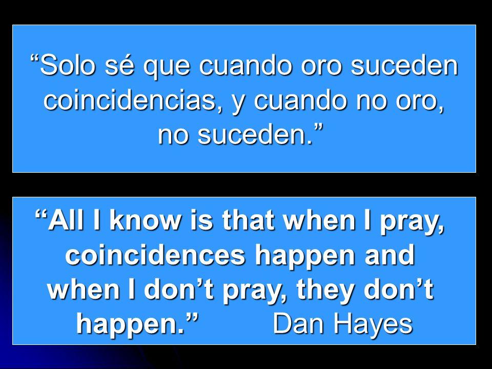 Solo sé que cuando oro suceden coincidencias, y cuando no oro, no suceden. All I know is that when I pray, coincidences happen and when I dont pray, t