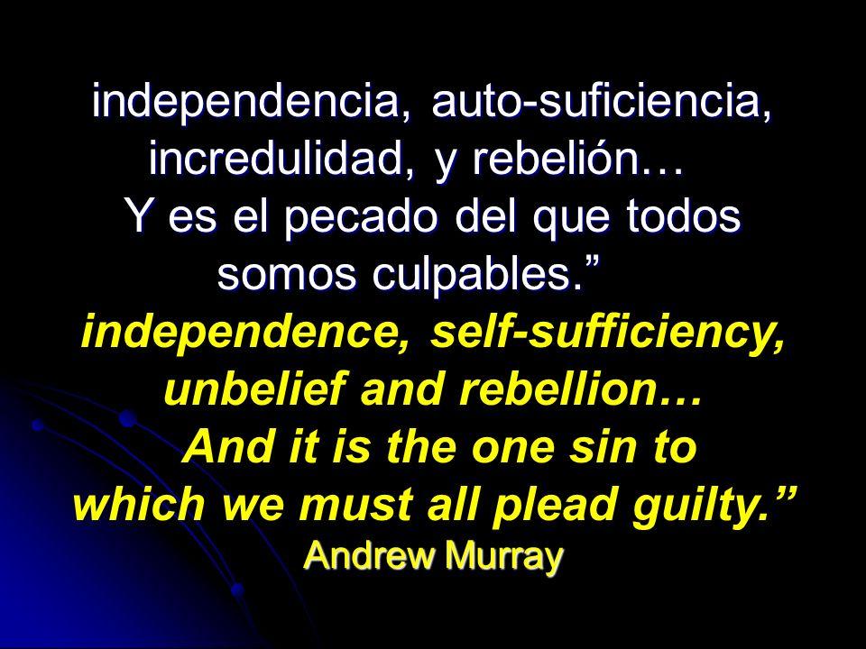 independencia, auto-suficiencia, incredulidad, y rebelión… Y es el pecado del que todos somos culpables. independence, self-sufficiency, unbelief and