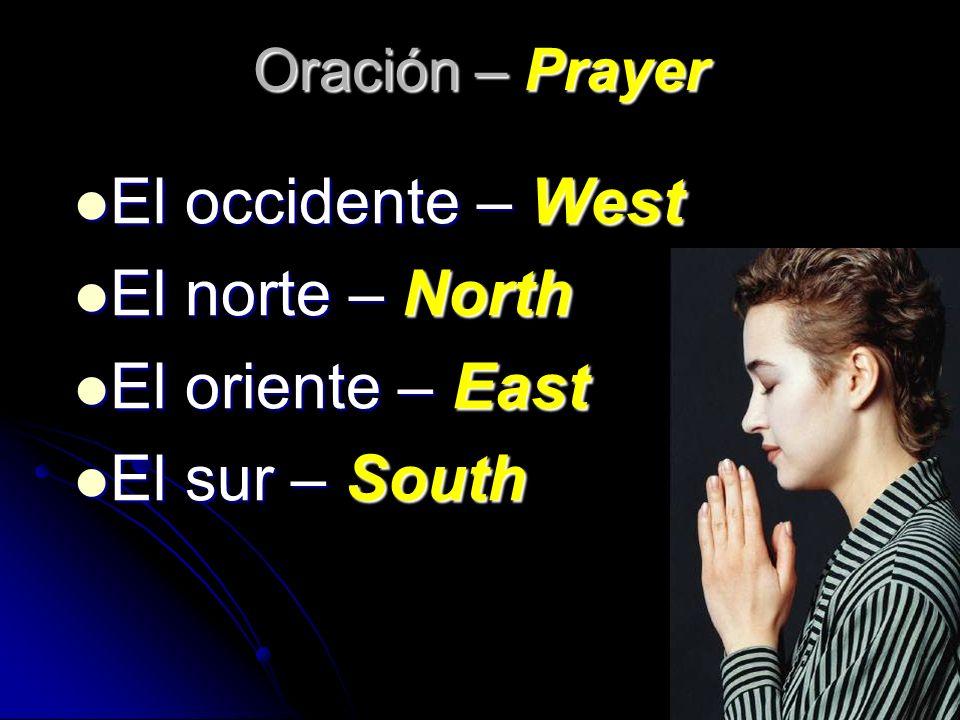 El occidente – West El occidente – West El norte – North El norte – North El oriente – East El oriente – East El sur – South El sur – South Oración –
