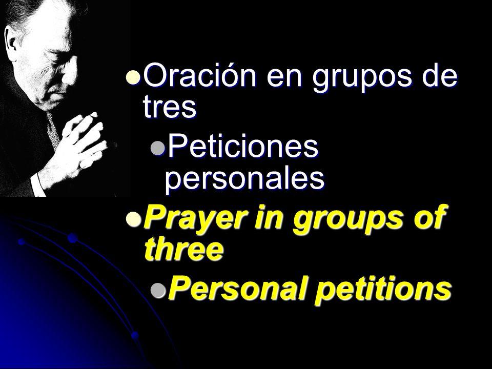 Oración en grupos de tres Oración en grupos de tres Peticiones personales Peticiones personales Prayer in groups of three Prayer in groups of three Pe