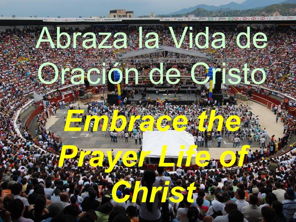 Abraza la Vida de Oración de Cristo Embrace the Prayer Life of Christ
