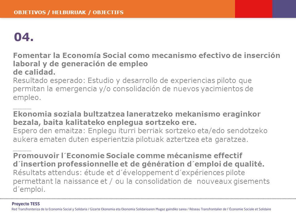 OBJETIVOS / HELBURUAK / OBJECTIFS 04. Fomentar la Economía Social como mecanismo efectivo de inserción laboral y de generación de empleo de calidad. R