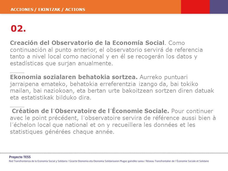 ACCIONES / EKINTZAK / ACTIONS 02. Creación del Observatorio de la Economía Social. Como continuación al punto anterior, el observatorio servirá de ref