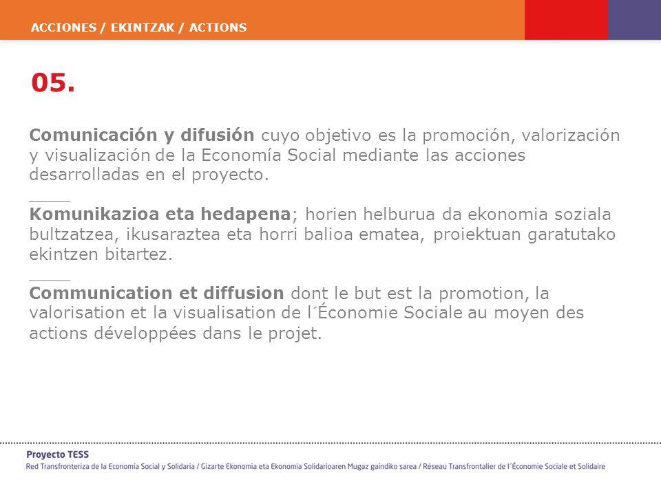 ACCIONES / EKINTZAK / ACTIONS 05. Comunicación y difusión cuyo objetivo es la promoción, valorización y visualización de la Economía Social mediante l