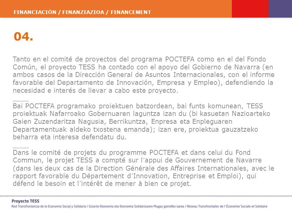 FINANCIACIÓN / FINANZIAZIOA / FINANCEMENT 04. Tanto en el comité de proyectos del programa POCTEFA como en el del Fondo Común, el proyecto TESS ha con