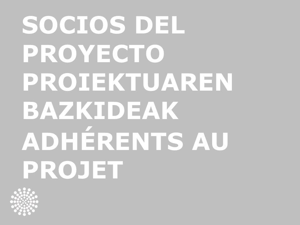 SOCIOS DEL PROYECTO PROIEKTUAREN BAZKIDEAK ADHÉRENTS AU PROJET