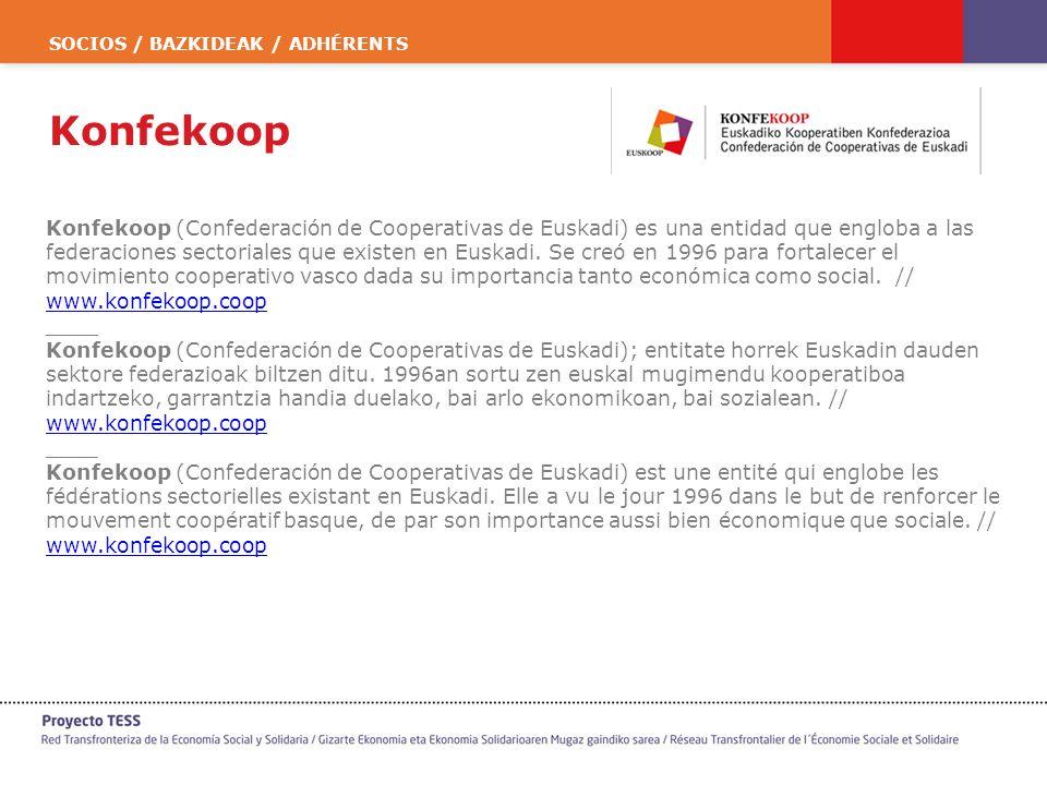 SOCIOS / BAZKIDEAK / ADHÉRENTS Konfekoop Konfekoop (Confederación de Cooperativas de Euskadi) es una entidad que engloba a las federaciones sectoriales que existen en Euskadi.
