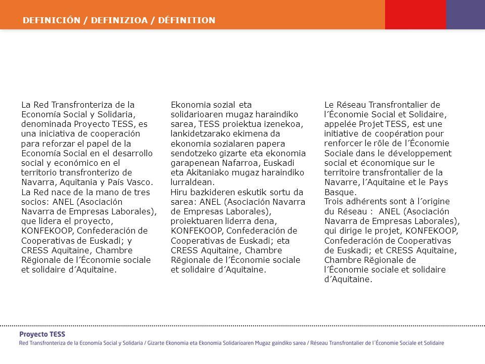 La Red Transfronteriza de la Economía Social y Solidaria, denominada Proyecto TESS, es una iniciativa de cooperación para reforzar el papel de la Economía Social en el desarrollo social y económico en el territorio transfronterizo de Navarra, Aquitania y País Vasco.