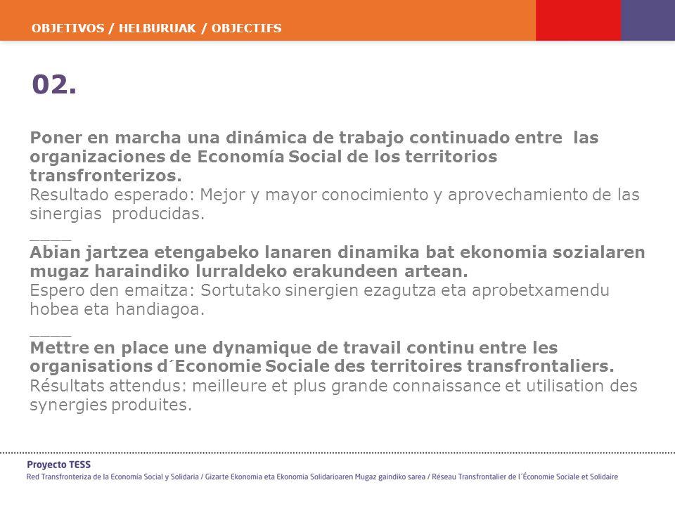 OBJETIVOS / HELBURUAK / OBJECTIFS 02. Poner en marcha una dinámica de trabajo continuado entre las organizaciones de Economía Social de los territorio
