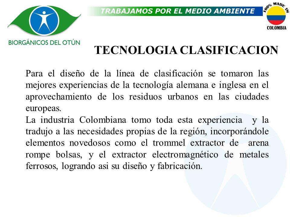 TECNOLOGIA CLASIFICACION Para el diseño de la línea de clasificación se tomaron las mejores experiencias de la tecnología alemana e inglesa en el apro