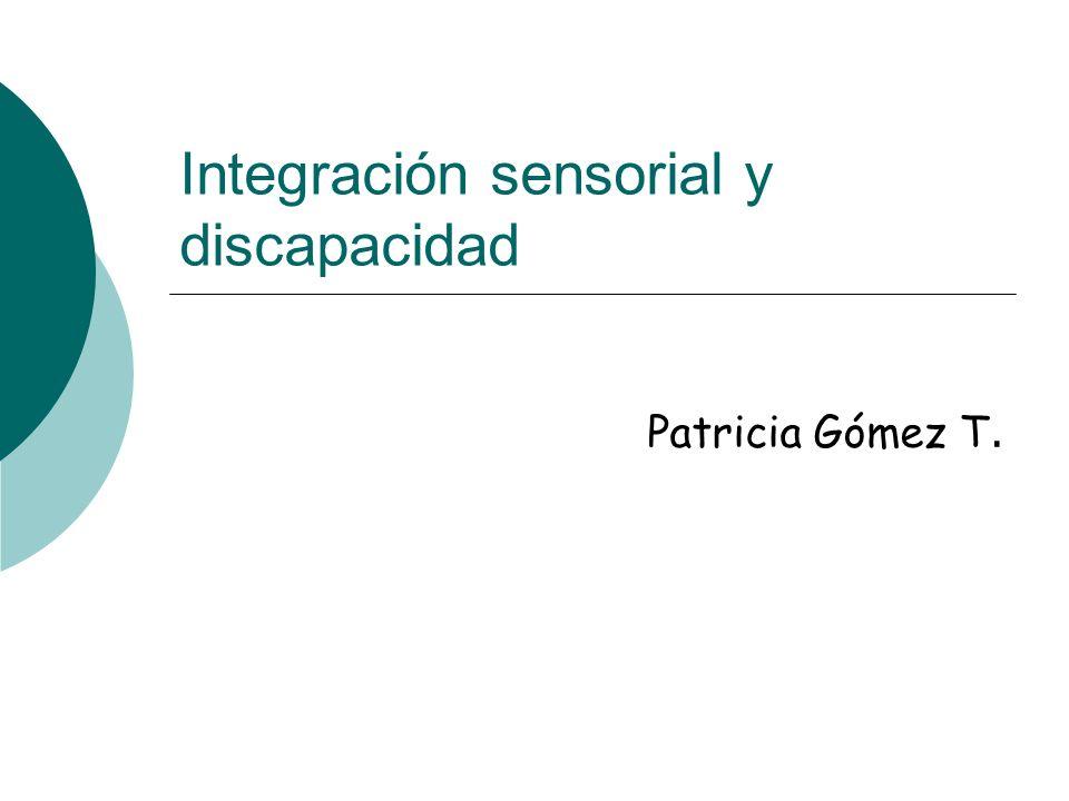 Integración sensorial y discapacidad Patricia Gómez T.