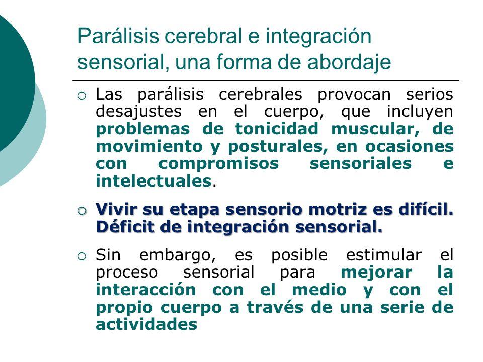 Parálisis cerebral e integración sensorial, una forma de abordaje Las parálisis cerebrales provocan serios desajustes en el cuerpo, que incluyen probl