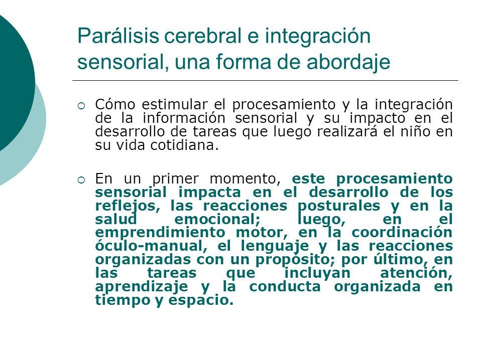 Parálisis cerebral e integración sensorial, una forma de abordaje Cómo estimular el procesamiento y la integración de la información sensorial y su im