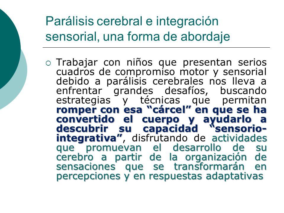 Parálisis cerebral e integración sensorial, una forma de abordaje romper con esa cárcel en que se ha convertido el cuerpo y ayudarlo a descubrir su ca