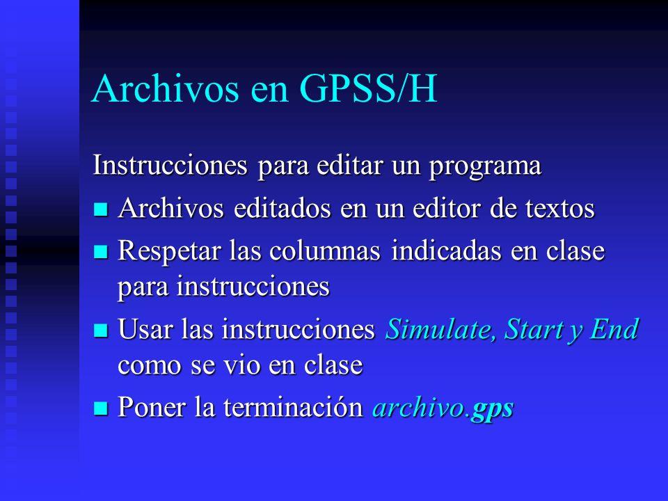 Archivos en GPSS/H Instrucciones para editar un programa Archivos editados en un editor de textos Archivos editados en un editor de textos Respetar la