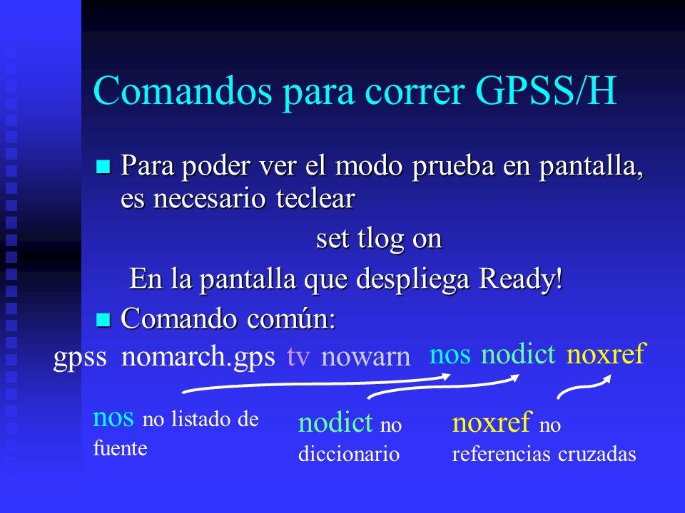 Comandos para correr GPSS/H Para poder ver el modo prueba en pantalla, es necesario teclear Para poder ver el modo prueba en pantalla, es necesario te