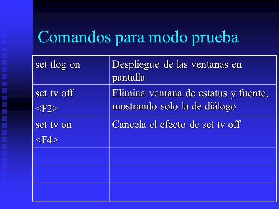 Comandos para modo prueba set tlog on Despliegue de las ventanas en pantalla set tv off <F2> Elimina ventana de estatus y fuente, mostrando solo la de