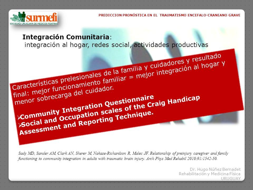 Dr. Hugo Núñez Bernadet Rehabilitación y Medicina Física URUGUAY PREDICCION PRONÓSTICA EN EL TRAUMATISMO ENCEFALO-CRANEANO GRAVE Sady MD, Sander AM, C