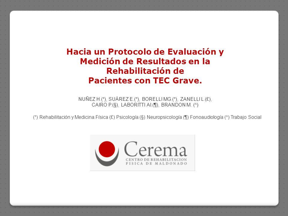Hacia un Protocolo de Evaluación y Medición de Resultados en la Rehabilitación de Pacientes con TEC Grave. NUÑEZ H.(*), SUÁREZ E.(*), BORELLI MG.(*),