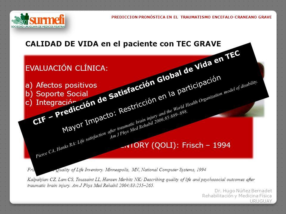 Dr. Hugo Núñez Bernadet Rehabilitación y Medicina Física URUGUAY PREDICCION PRONÓSTICA EN EL TRAUMATISMO ENCEFALO-CRANEANO GRAVE CALIDAD DE VIDA en el
